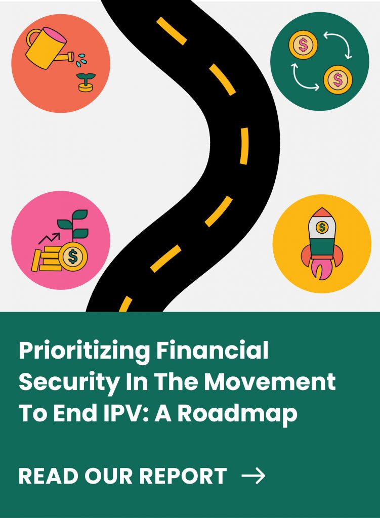 """Cover for the """"Prioritizing Financial Security In The Movement To End IPV: A Roadmap"""" report. The cover also includes an illustration of winding road with four circle sign posts that signify wealth growth, mutual aid, nourishing support and innovative policies."""
